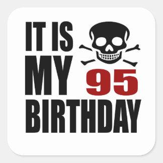 It Is My 95 Birthday Designs Square Sticker