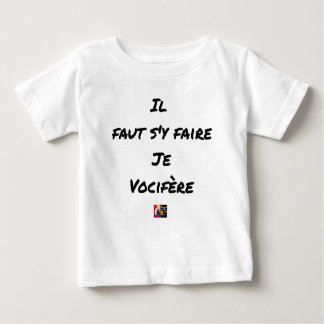 IT IS NECESSARY TO BE DONE THERE, I VOCIFERATE - BABY T-Shirt