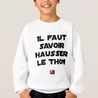 IT IS NECESSARY TO KNOW TO RAISE TUNA - Word games Sweatshirt