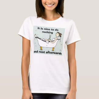 It is nice to do nothing, and rest aft... T-Shirt