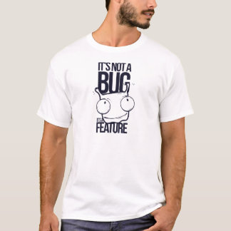 it is not bug  it is feature T-Shirt