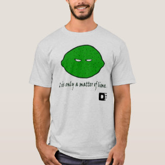 It is only a matter of lime... T-Shirt