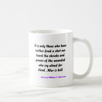 It is only those who have neither fired a shot ... coffee mug