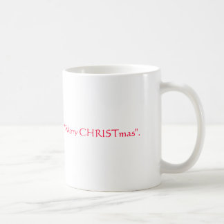 """It is politically correct to say """"Merry CHRISTm... Mug"""