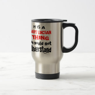 IT IS SAINT LUCIAN THING DESIGNS TRAVEL MUG