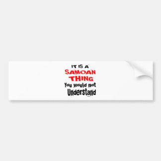 IT IS SAMOAN THING DESIGNS BUMPER STICKER