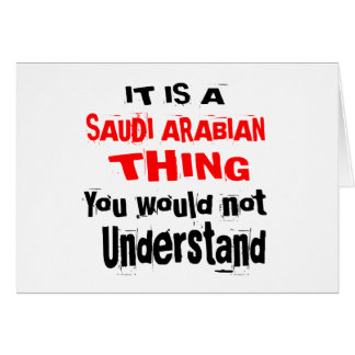 IT IS SAUDI ARABIAN THING DESIGNS CARD