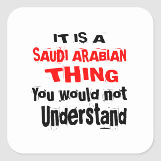 IT IS SAUDI ARABIAN THING DESIGNS SQUARE STICKER