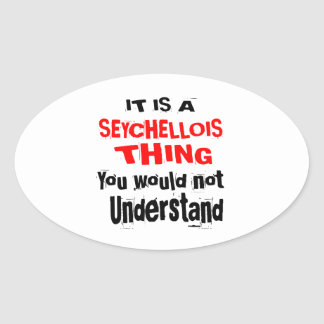 IT IS SEYCHELLOIS THING DESIGNS OVAL STICKER