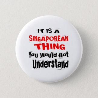 IT IS SINGAPOREAN THING DESIGNS 6 CM ROUND BADGE