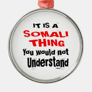 IT IS SOMALI THING DESIGNS METAL ORNAMENT