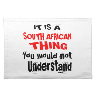 IT IS SOUTH AFRICAN THING DESIGNS PLACEMAT