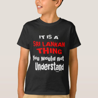 IT IS SRI LANKAN THING DESIGNS T-Shirt