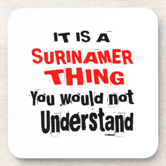 IT IS SURINAMER THING DESIGNS COASTER