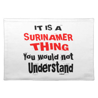 IT IS SURINAMER THING DESIGNS PLACEMAT