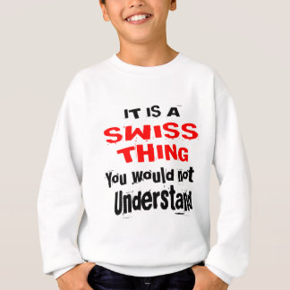 IT IS SWISS THING DESIGNS SWEATSHIRT