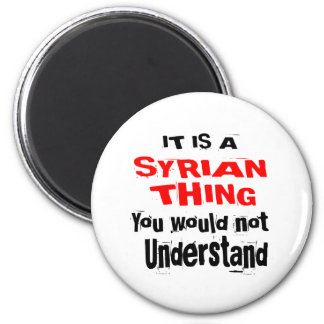 IT IS SYRIAN THING DESIGNS MAGNET