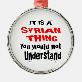 IT IS SYRIAN THING DESIGNS METAL ORNAMENT