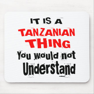 IT IS TANZANIAN THING DESIGNS MOUSE PAD