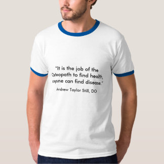 It is the job of the Osteopath to find health,... T-Shirt