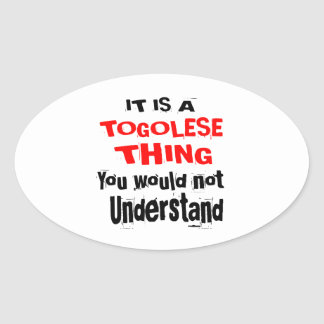 IT IS TOGOLESE THING DESIGNS OVAL STICKER