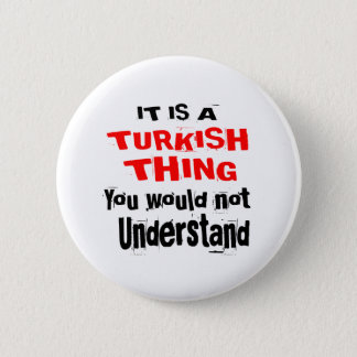 IT IS TURKISH THING DESIGNS 6 CM ROUND BADGE