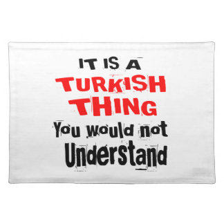 IT IS TURKISH THING DESIGNS PLACEMAT