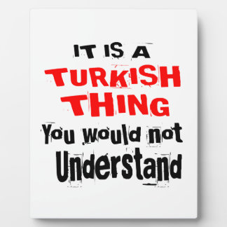 IT IS TURKISH THING DESIGNS PLAQUE
