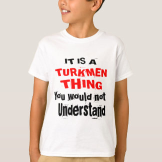 IT IS TURKMEN THING DESIGNS T-Shirt