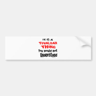 IT IS TUVALUAN THING DESIGNS BUMPER STICKER