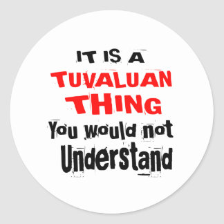 IT IS TUVALUAN THING DESIGNS CLASSIC ROUND STICKER