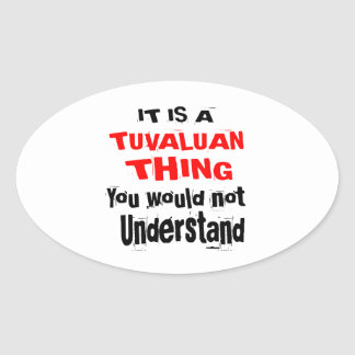 IT IS TUVALUAN THING DESIGNS OVAL STICKER