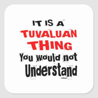 IT IS TUVALUAN THING DESIGNS SQUARE STICKER