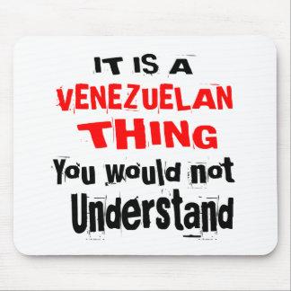 IT IS VENEZUELAN THING DESIGNS MOUSE PAD