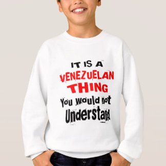 IT IS VENEZUELAN THING DESIGNS SWEATSHIRT