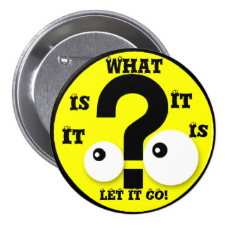 It Is What It Is! _ Pinback Button