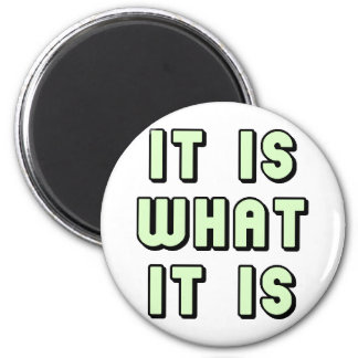 It is what it is green design! 6 cm round magnet