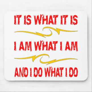 It Is What It Is, I Am What I Am, I Do What I Do Mouse Pad