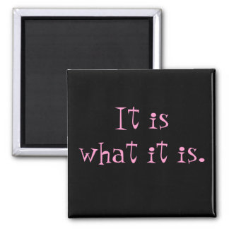 It is what it is. square magnet