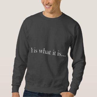 It Is What It Is... Sweatshirt