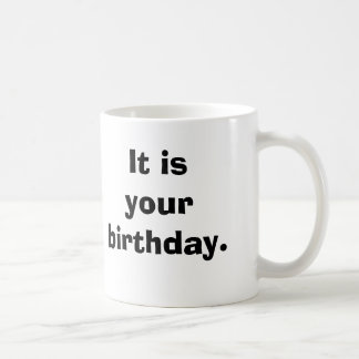 It is your birthday. coffee mug