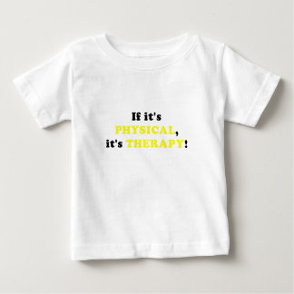 It its Physical its Therapy Baby T-Shirt