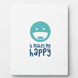 It Makes Me Happy Plaque