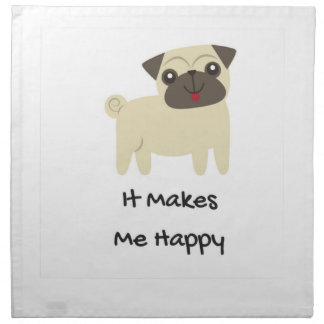 It Makes Me Happy- Pug Napkin