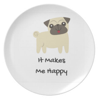 It Makes Me Happy- Pug Plate