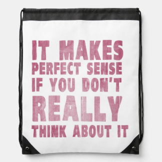It makes perfect sense if you don't think about it drawstring bags