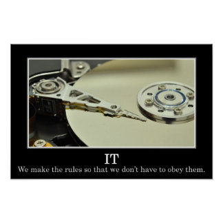 IT makes rules so it can ignore them (L) Poster