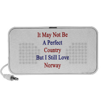 It May Not Be A Perfect Country But I Still Love N Speaker
