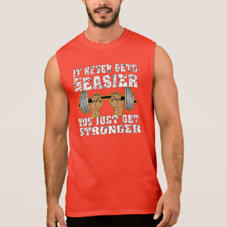 It Never Gets Any Easier You Just Get Stronger Sleeveless Shirt