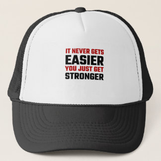 It Never Gets Easier You Just Get Stronger Trucker Hat